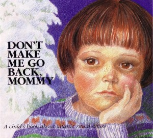 """Don't Make Me Go Back, Mommy: A Child's Book about Satanic Ritual Abuse"" cover"